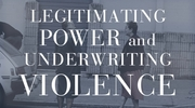 Legitimating Power and Underwriting Violence