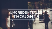 Uncredentialed Thoughts