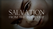 Salvation From The Inside Out