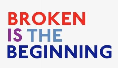 Broken Is The Beginning