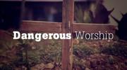 Dangerous Worship