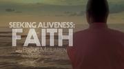 Seeking Aliveness: FAITH