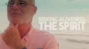Seeking Aliveness: SPIRIT