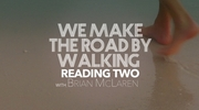 We Make The Road By Walking: TWO