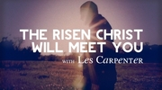The Risen Christ Will Meet You