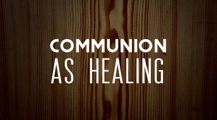 Communion as Healing