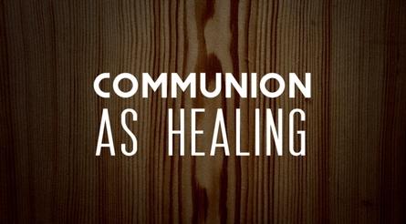 Communion as Healing