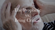 The Prophetic vs Being Critical