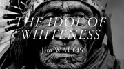 The Idol of Whiteness