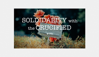 Solidarity with the Crucified