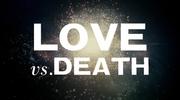 Love Vs. Death