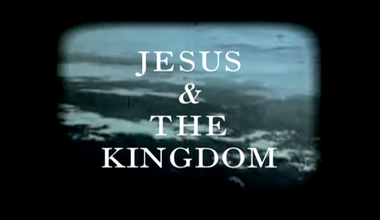 Jesus and The Kingdom