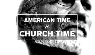 American Time vs Church Time