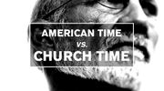 American Time vs Church Time