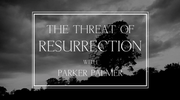 The Threat Of Resurrection