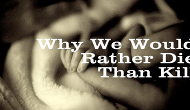 Why We Would Rather Die Than Kill