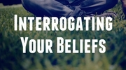 Interrogating Your Beliefs