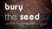 Bury The Seed