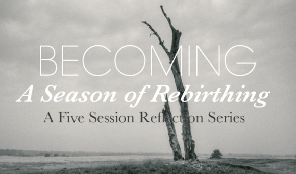 Becoming: A Season for Rebirthing