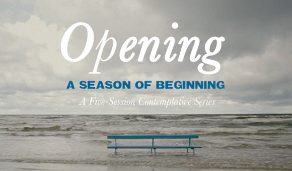 Opening: A Season of Beginning