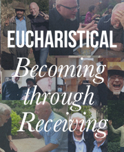 Eucharistical: Growing by Reciving