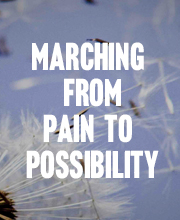 Marching from Pain to Possibility