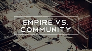 Empire Vs. Community
