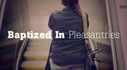 Baptized In Pleasantries