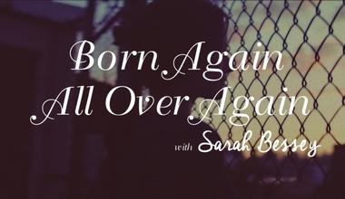 Born Again All Over Again