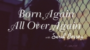Born Again All Over Again
