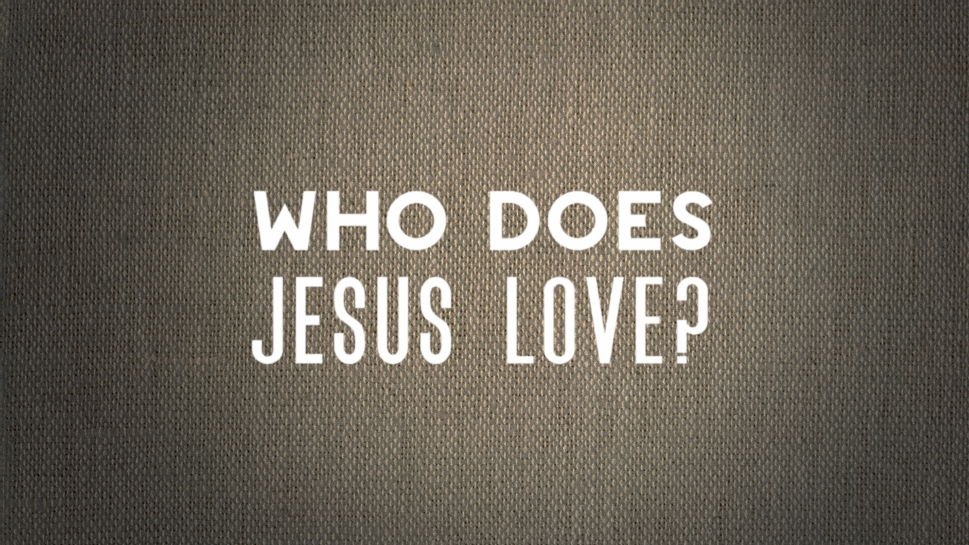 Who Does Jesus Love?