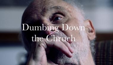 Dumbing Down the Church