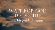 Wait for God to Decide