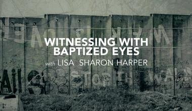 Witnessing Through Baptized Eyes