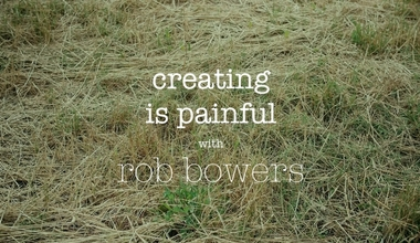 Creating Is Painful