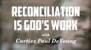 Reconciliation is God's Work