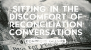 Sitting In the Discomfort of Reconciliation Conversations