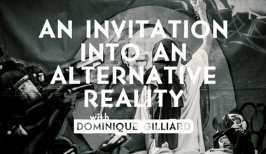 An Invitation Into an Alternative Reality