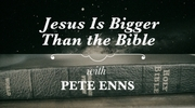 Jesus Is Bigger Than the Bible
