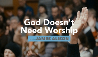 God Doesn't Need Worship