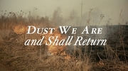 Dust We Are and Shall Return