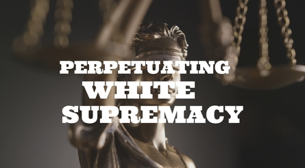 Perpetuating White Supremacy