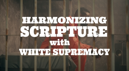 Harmonizing Scripture with White Supremacy