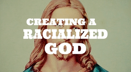 Creating A Racialized God