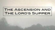 The Ascension and The Lord's Supper