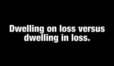 Dwelling On Loss Vs In Loss