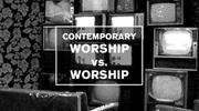 Contemporary Worship Vs Worship