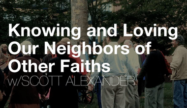Knowing And Loving Our Neigbors Of Other Faiths