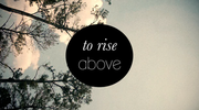 To Rise Above