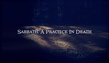 Sabbath: A Practice In Death